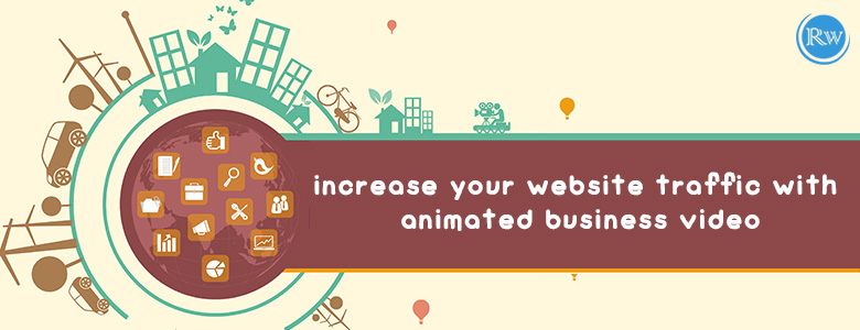 Increase your website traffic with animated business video.