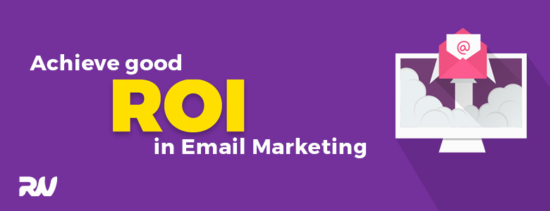 Achieve good ROI in E-mail Marketing by considering these essential tips