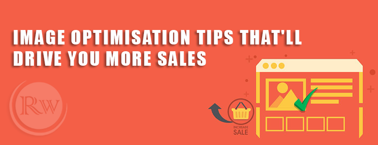 TIPS to boost Sales by Image Optimization