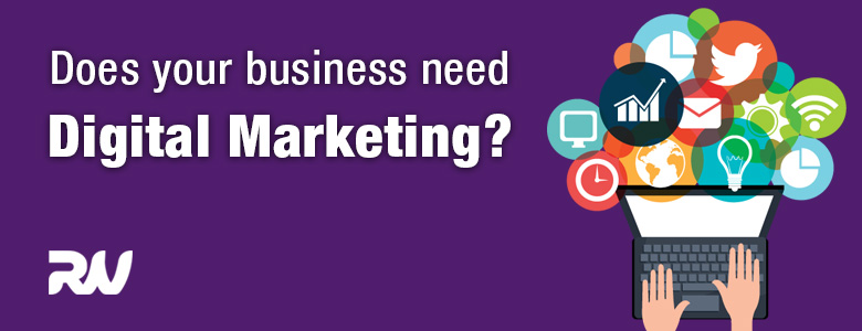 Does your business needs digital Marketing?