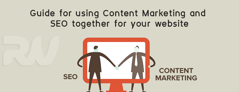 The Ascendible Ways of Considering Content Marketing and SEO Together
